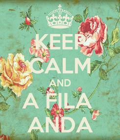 Poster: KEEP CALM AND A FILA  ANDA
