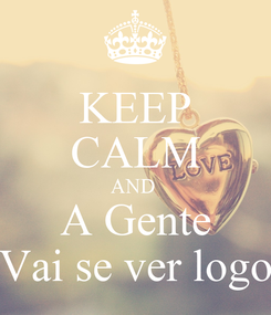 Poster: KEEP CALM AND  A Gente Vai se ver logo