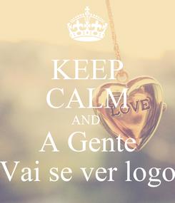 Poster: KEEP CALM AND  A Gente Vai se ver logo