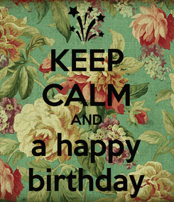 Poster: KEEP CALM AND a happy birthday