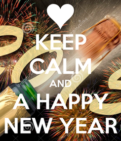 Poster: KEEP CALM AND A HAPPY NEW YEAR