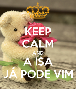 Poster: KEEP CALM AND A ISA JÁ PODE VIM