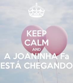 Poster: KEEP CALM AND A JOANINHA Fa ESTÁ CHEGANDO