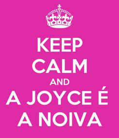 Poster: KEEP CALM AND A JOYCE É  A NOIVA