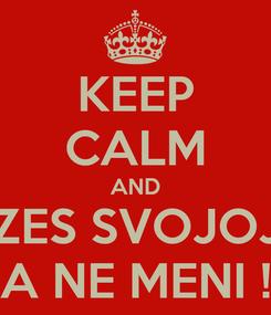 Poster: KEEP CALM AND A KAZES SVOJOJ ZENI A NE MENI !