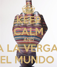 Poster: KEEP CALM AND A LA VERGA  EL MUNDO