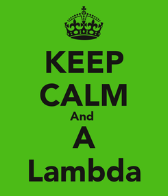 Poster: KEEP CALM And  A Lambda