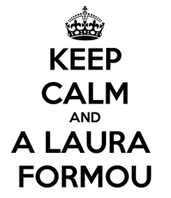 Poster: KEEP CALM AND A LAURA  FORMOU