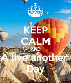 Poster: KEEP CALM AND A live another  Day