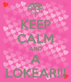 Poster: KEEP CALM AND A LOKEAR!!!