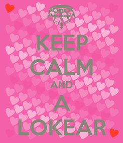 Poster: KEEP CALM AND A LOKEAR