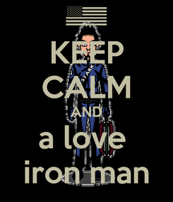Poster: KEEP CALM AND a love  iron man