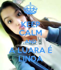 Poster: KEEP CALM AND A LUARA É LINDA