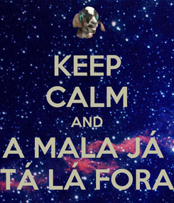 Poster: KEEP CALM AND A MALA JÁ  TÁ LÁ FORA