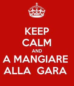 Poster: KEEP CALM AND A MANGIARE  ALLA  GARA