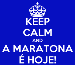 Poster: KEEP CALM AND A MARATONA É HOJE!