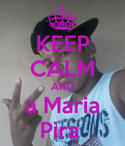 Poster: KEEP CALM AND a Maria Pira