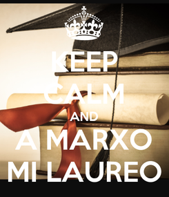 Poster: KEEP CALM AND A MARXO MI LAUREO