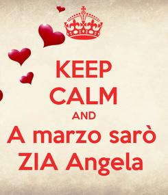 Poster: KEEP CALM AND A marzo sarò  ZIA Angela