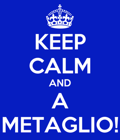 Poster: KEEP CALM AND A METAGLIO!