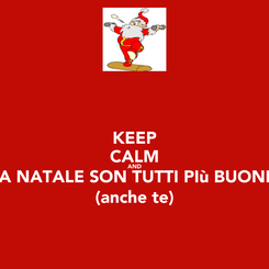Poster: KEEP CALM AND A NATALE SON TUTTI PIù BUONI (anche te)