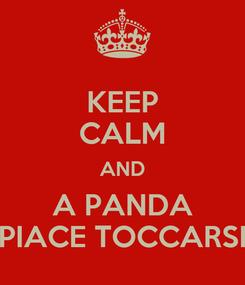 Poster: KEEP CALM AND A PANDA PIACE TOCCARSI