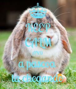 Poster: KEEP CALM AND a pascoa  ta chegando