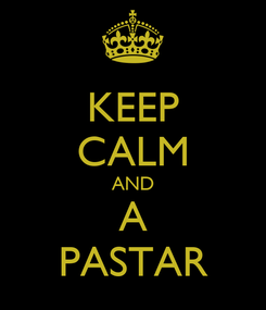 Poster: KEEP CALM AND A PASTAR