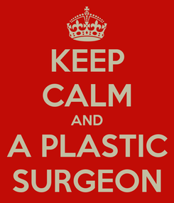 Poster: KEEP CALM AND A PLASTIC SURGEON