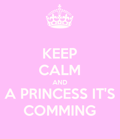 Poster: KEEP CALM AND A PRINCESS IT'S COMMING