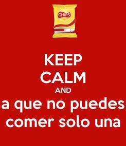 Poster: KEEP CALM AND a que no puedes comer solo una