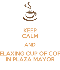 Poster: KEEP CALM AND A RELAXING CUP OF COFFEE IN PLAZA MAYOR