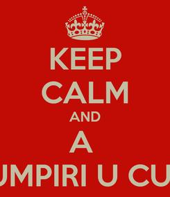Poster: KEEP CALM AND A   RUMPIRI U CULU