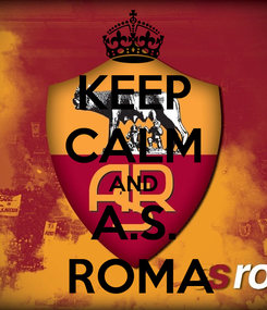 Poster: KEEP CALM AND A.S.  ROMA