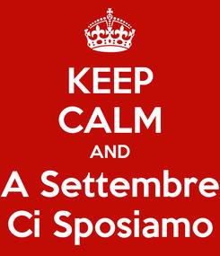 Poster: KEEP CALM AND A Settembre Ci Sposiamo