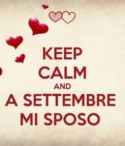 Poster: KEEP CALM AND A SETTEMBRE  MI SPOSO