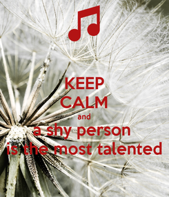 Poster: KEEP CALM and a shy person  is the most talented