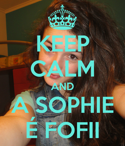 Poster: KEEP CALM AND A SOPHIE É FOFII