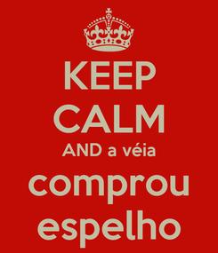 Poster: KEEP CALM AND a véia comprou espelho