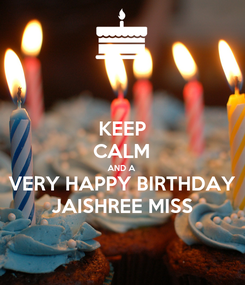 Poster: KEEP CALM AND A VERY HAPPY BIRTHDAY JAISHREE MISS