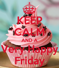 Poster: KEEP CALM AND A Very Happy Friday