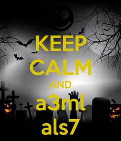 Poster: KEEP CALM AND a3ml als7