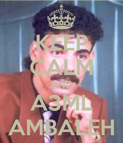 Poster: KEEP CALM AND A3ML AMBALEH