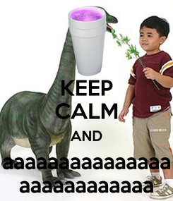 Poster: KEEP CALM AND aaaaaaaaaaaaaaa aaaaaaaaaaaa