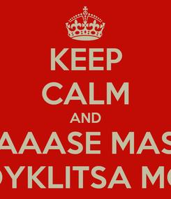 Poster: KEEP CALM AND AAASE MAS KOYKLITSA MOY