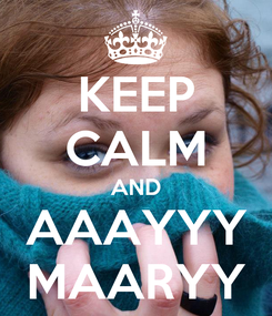 Poster: KEEP CALM AND AAAYYY MAARYY
