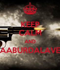 Poster: KEEP CALM AND AABURDALAVE