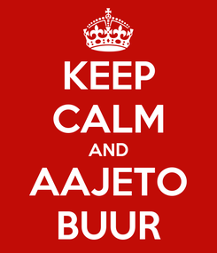 Poster: KEEP CALM AND AAJETO BUUR