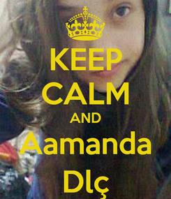 Poster: KEEP CALM AND Aamanda Dlç