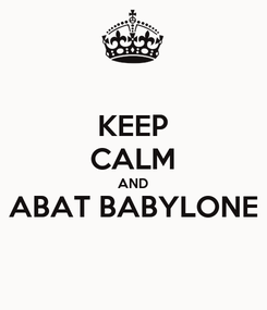 Poster: KEEP CALM AND ABAT BABYLONE